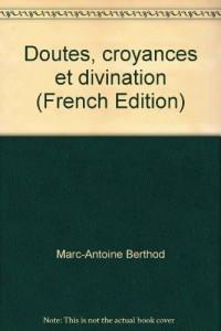 Doutes, croyances et divination : Une anthropologie de l'inspiration des devins et de la voyance