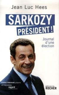 Sarkozy président ! : Journal d'une élection