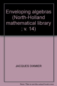 ENVELOPING ALGEBRAS (NORTH-HOLLAND MATHEMATICAL LIBRARY ; V. 14)