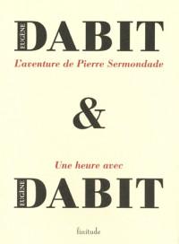 L'aventure de Pierre Sermondade : Suivi de Une heure avec Eugène Dabit