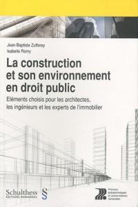 La construction et son environnement en droit public : Eléments choisis pour les architectes, les ingénieurs et les experts de l'immobilier
