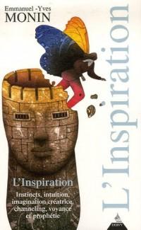L'Inspiration : Instincts, intuition, imagination créatrice, channeling, voyange et prophétisme...