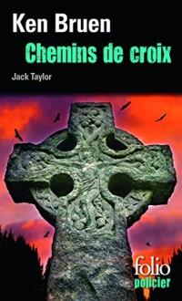 Chemins de croix: Une enquête de Jack Taylor