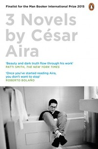 Three Novels by César Aira