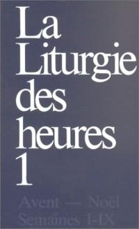 La Liturgie des heures, tome 1 : Avent - Noël - Semaines I-IX