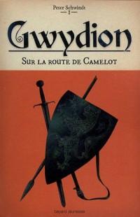 Gwydion, Tome 1 : Sur la route de Camelot