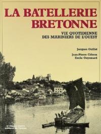 La batellerie bretonne. Vie quotidienne des mariniers de l'Ouest