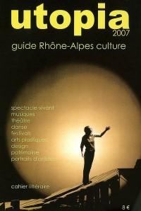 Utopia 2007 : Guide Rhône-Alpes culture
