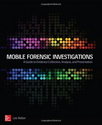 Mobile Forensics Investigation: A Guide to Evidence Collection, Analysis, and Presentation