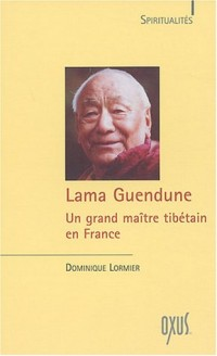 Lama Guendune : Un grand maître tibétain en France