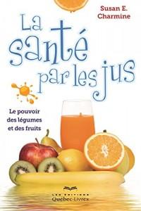 La Sante par les Jus: le Pouvoir des Legumes et des Fruits 5e ed.