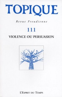 TOPIQUE N°111 - VIOLENCE OU PERSUASION