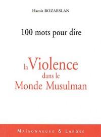 Cent mots pour dire la violence dans le monde musulman