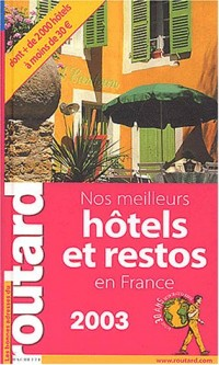 Guide du Routard : Hôtels et Restos de France 2003
