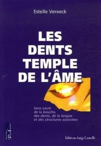 Les dents temples de l'âme : Sens sacré de la bouche, des dents, de la langue et des structures associées