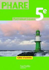 Phare Mathématiques 5e - Cahier d'activités - Edition 2010