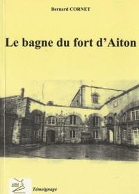 Le Bagne du Fort d'Aiton