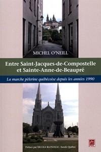 La marche pèlerine québécoise depuis les années 1990 : De Saint-Jacques-de-Compostelle à Sainte-Anne-de-Beaupré