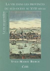 La vie dans les provinces du Sud-Ouest au XVIIe siècle