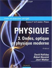 Physique, tome 3 : Ondes, optique et physique moderne - Cours et exercices corrigés