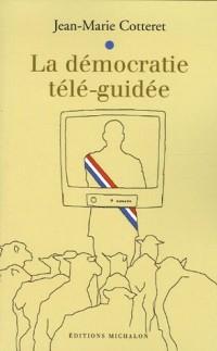 La démocratie télé-guidée