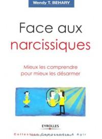 Face aux narcissiques: Mieux les comprendre pour mieux les désarmer.