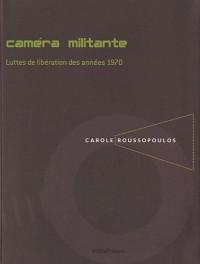 Caméra militante. Luttes de libération des années 70