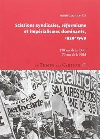 Scissions syndicales, réformisme et impérialismes dominants, 1939-1949 : 120 ans de la CGT, 70 ans de la FSM