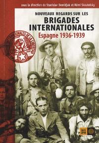 Nouveaux regards sur les brigades internationales (Espagne 1936-39)