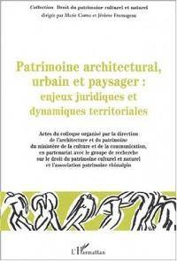 Patrimoine architectural, urbain et paysager : Enjeux juridiques et dynamiques territoriales : Colloque des 6, 7 et 8 décembre 2001, Lyon