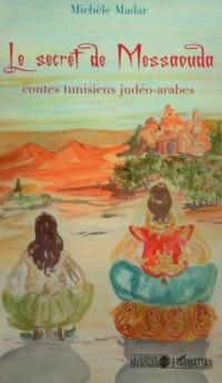 Le secret de Messaouda. : Contes tunisiens judéo-arabes