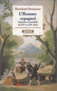 L'Homme espagnol : Attitudes et mentalités du XVIe au XIXe siècle