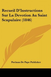 Recueil D'Instructions Sur La Devotion Au Saint Scapulaire (1846)