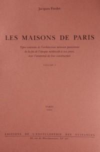 Les maisons de Paris : Types courants de l'architecture mineure parisienne de la fin de l'époque médiévale à nos jours, avec l'anatomie de leur construction. Coffret 3 volumes