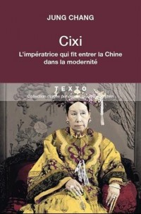 Cixi ; l'impératrice qui fit entrer la Chine dans la modernité