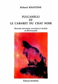 Fulcanelli et le cabaret du Chat noir: Histoire artistique, politique et secrète de Montmartre