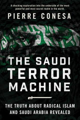 The Saudi Terror Machine: The Truth About Radical Islam and Saudi Arabia Revealed