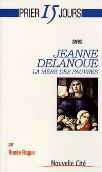 Prier 15 jours avec Jeanne Delanoue : La mère des pauvres