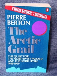 The Arctic Grail : The Quest for the Northwest Passage and the North Pole, 1818-1909