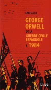 George Orwell, de la Guerre Civile Espagnole a 1984