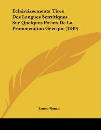 Eclaircissements Tires Des Langues Semitiques Sur Quelques Points de La Prononciation Grecque (1849)