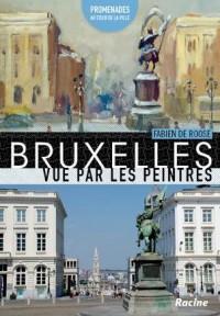 Bruxelles vue par les peintres : promenades au c?ur de la ville