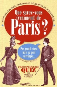 Que savez-vous (vraiment) de Paris ? : Pas grand chose mais ça peut s'arranger... L'indispensable quiz des Parisiens curieux