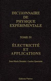 Dictionnaire de la physique expérimentale : Tome 4, Electricité et applications