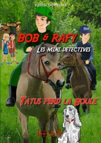 Bob et Rafy, les mini-détectives, Tome 2 : Tatus perd la boule