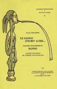 Le Sango S'ecrit Aussi... Esquisse Linguistique Du Sango, Langue Nationale De L'empire Centrafricain. To24
