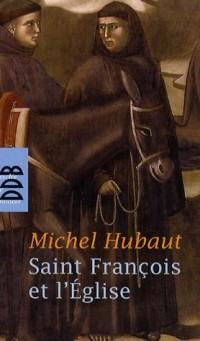 Saint François et l'Eglise : Et si François d'Assise avait raison ?
