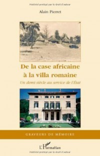 De la Case Africaine a la Villa Romaine un Demi Siecle au Service de l'Etat