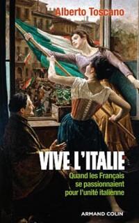 Vive l'Italie: Quand les Français se passionnaient pour l'unité italienne