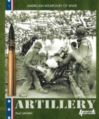 U.S. WWII Artillery 1941-1945 (Us World War II Weaponry) (Us World War II Weaponry)